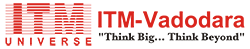 ITM-Universe , VADODARA | Top Technical Institute in Gujarat , Top Engineering College in Gujarat ,BE Colleges in Gujarat , Best Engineering College in Vadodara